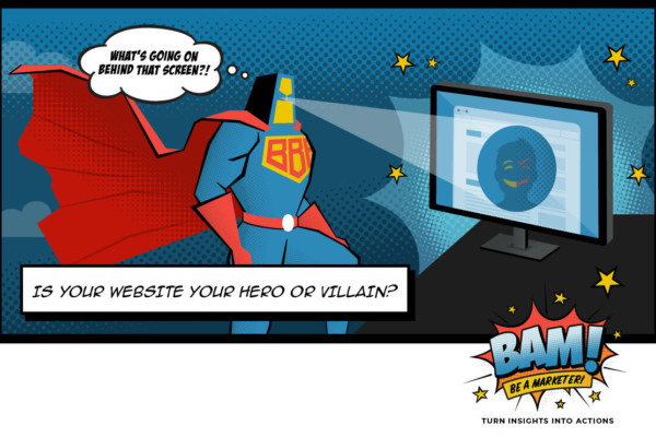 "BBR superhero looking at computer screen saying ""What's going on that behind that screen?!"" Caption: Is your website your hero or villain?"